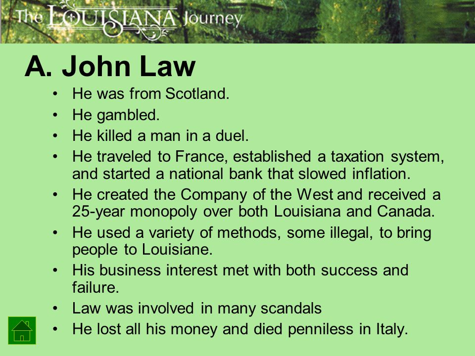 A. John Law He was from Scotland. He gambled.