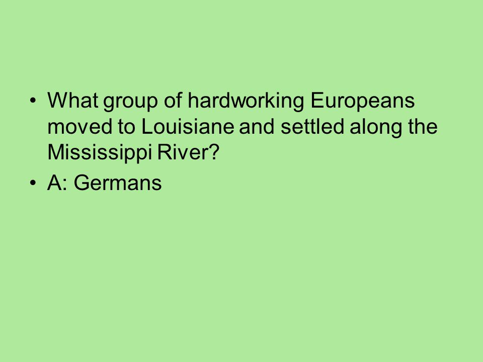 What group of hardworking Europeans moved to Louisiane and settled along the Mississippi River