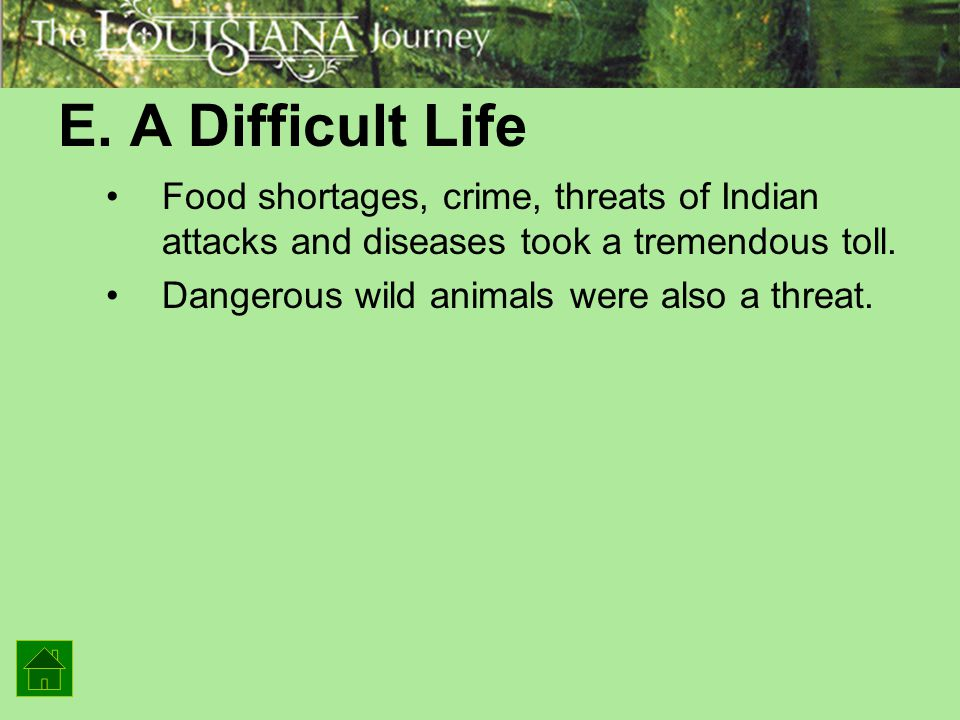 E. A Difficult Life Food shortages, crime, threats of Indian attacks and diseases took a tremendous toll.