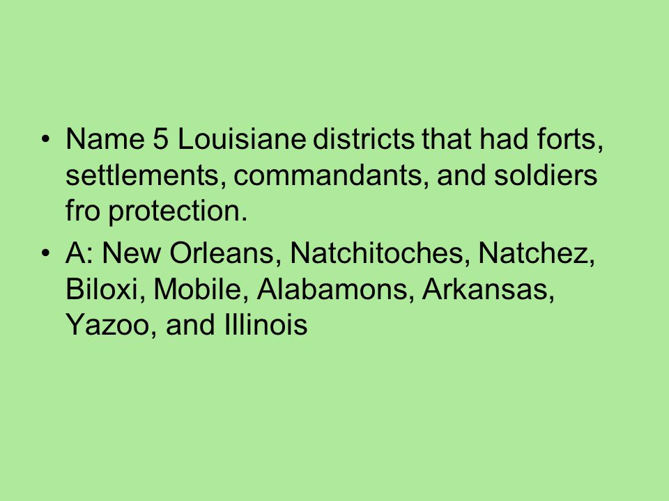 Name 5 Louisiane districts that had forts, settlements, commandants, and soldiers fro protection.