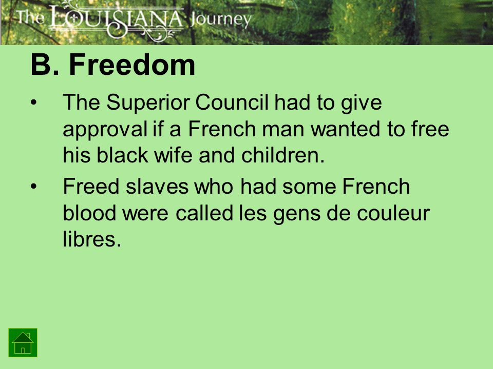 B. Freedom The Superior Council had to give approval if a French man wanted to free his black wife and children.