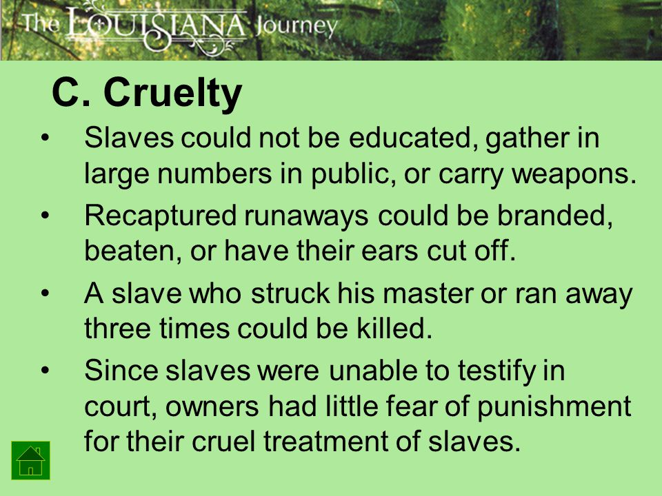 C. Cruelty Slaves could not be educated, gather in large numbers in public, or carry weapons.