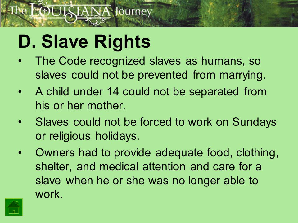 D. Slave Rights The Code recognized slaves as humans, so slaves could not be prevented from marrying.