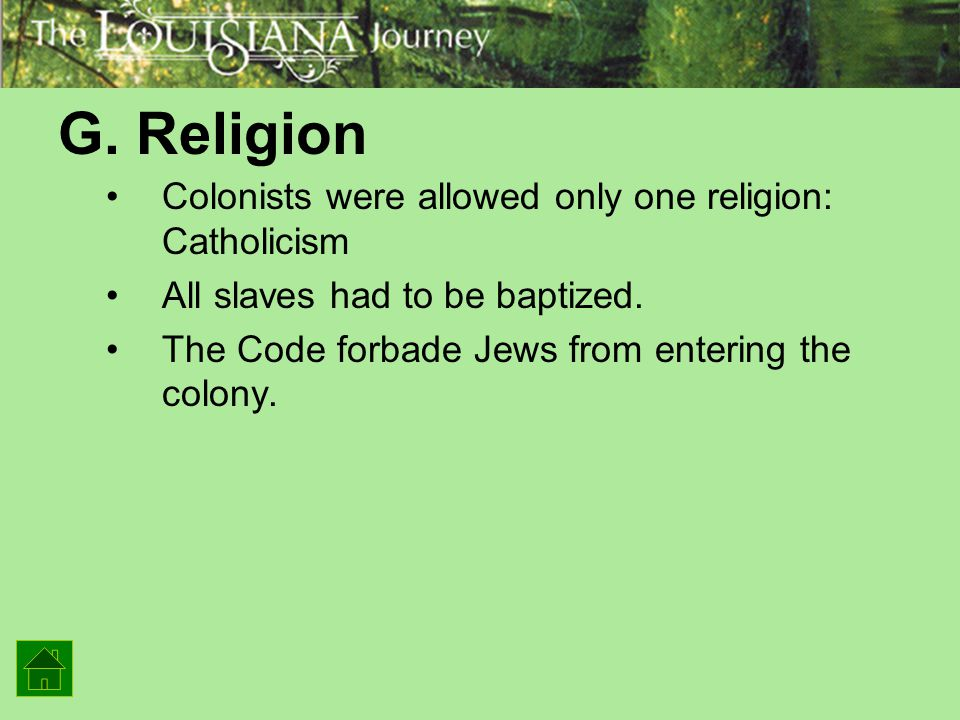 G. Religion Colonists were allowed only one religion: Catholicism