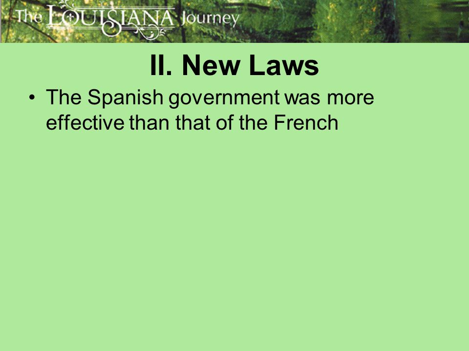 II. New Laws The Spanish government was more effective than that of the French