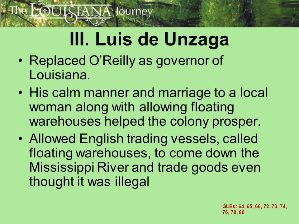 III. Luis de Unzaga Replaced O'Reilly as governor of Louisiana.