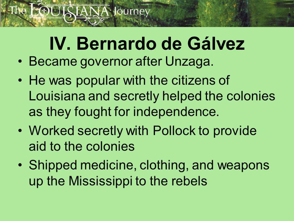 IV. Bernardo de Gálvez Became governor after Unzaga.