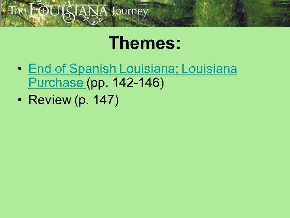 Themes: End of Spanish Louisiana; Louisiana Purchase (pp. 142-146)