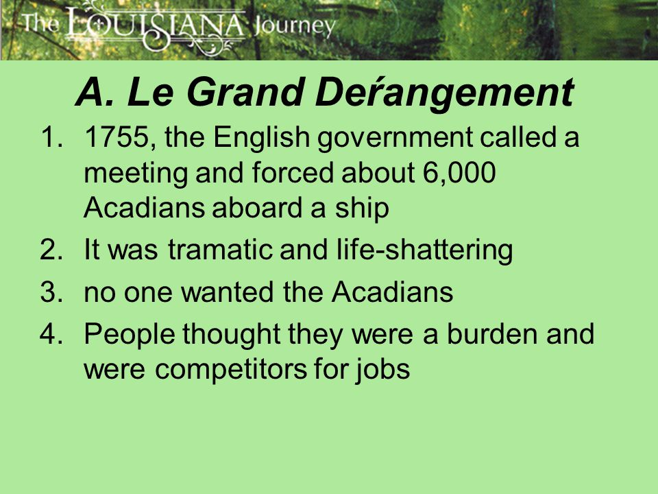A. Le Grand Deŕangement 1755, the English government called a meeting and forced about 6,000 Acadians aboard a ship.
