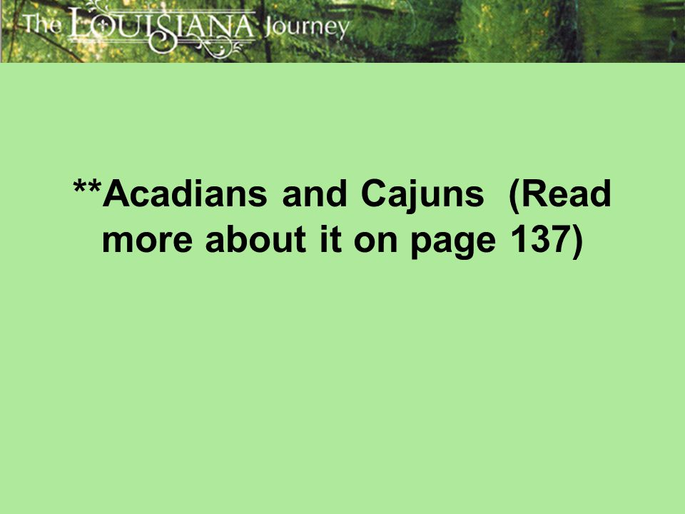 **Acadians and Cajuns (Read more about it on page 137)