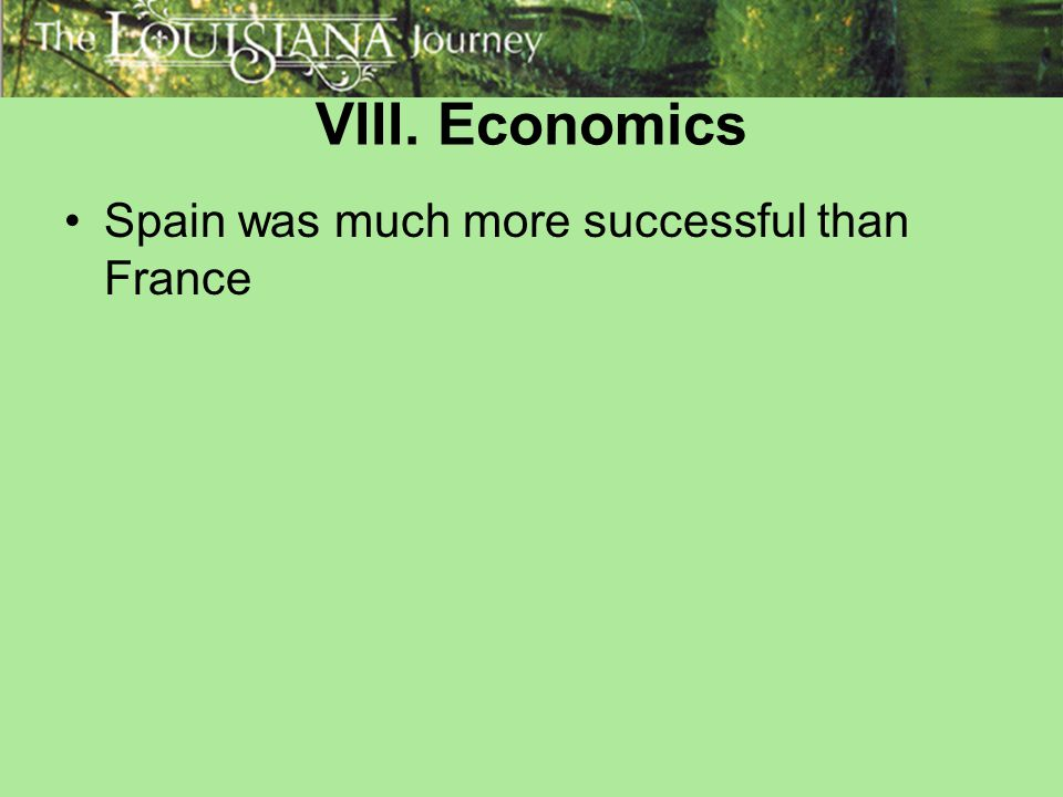 VIII. Economics Spain was much more successful than France