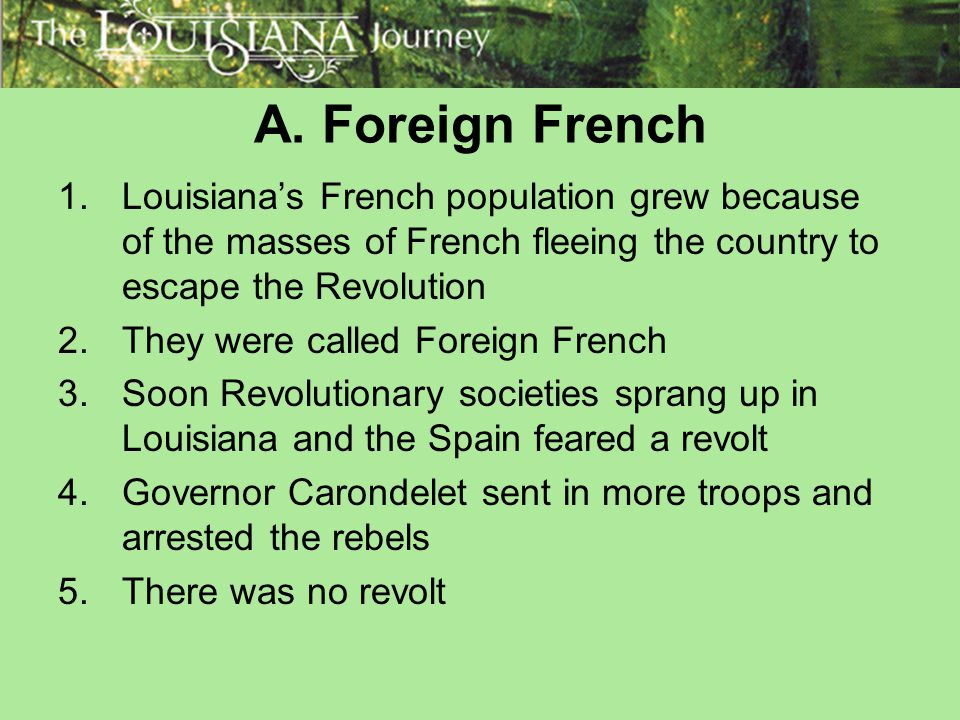 A. Foreign French Louisiana's French population grew because of the masses of French fleeing the country to escape the Revolution.