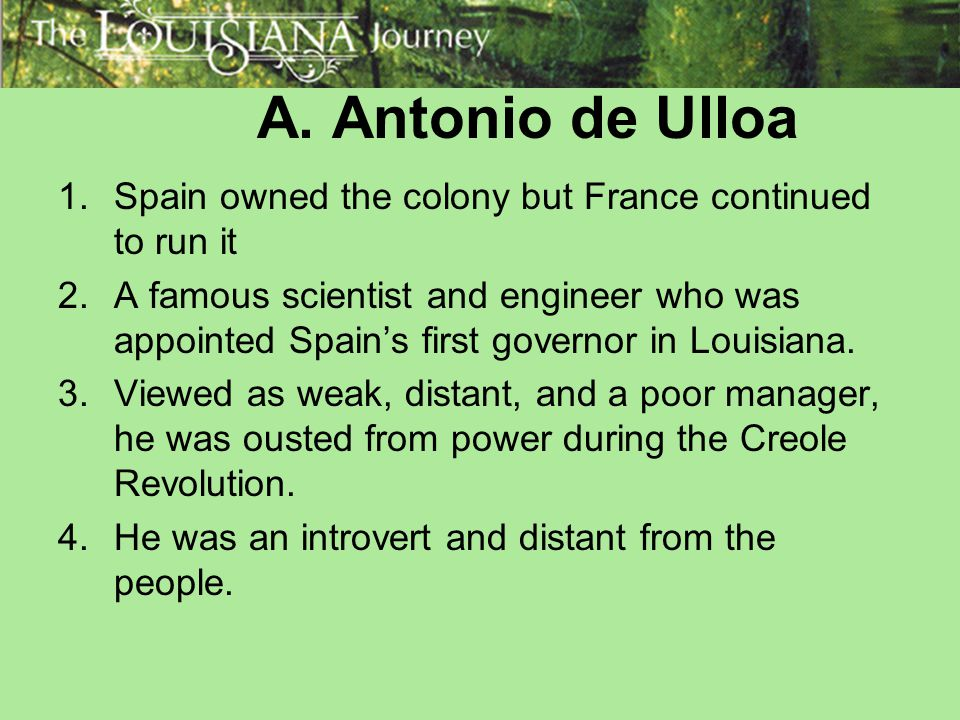 A. Antonio de Ulloa Spain owned the colony but France continued to run it.