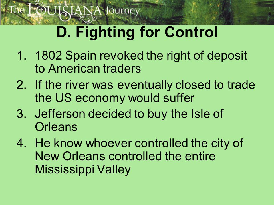 D. Fighting for Control 1802 Spain revoked the right of deposit to American traders.