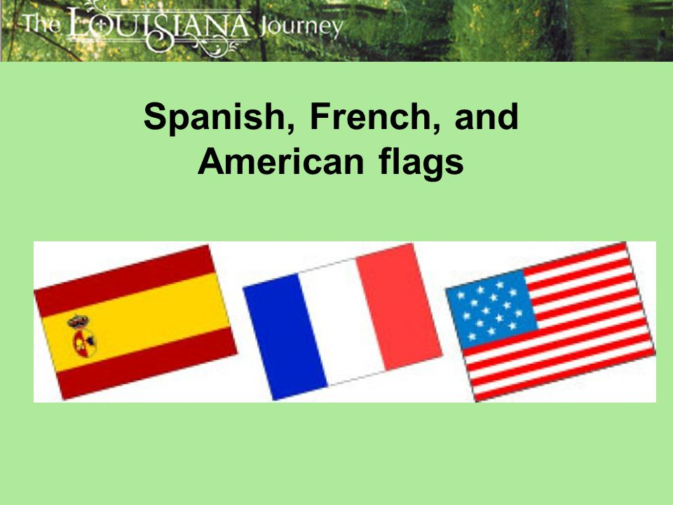 Spanish, French, and American flags