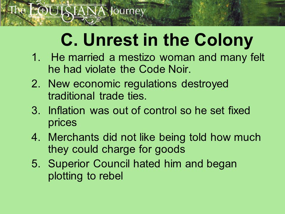 C. Unrest in the Colony He married a mestizo woman and many felt he had violate the Code Noir.
