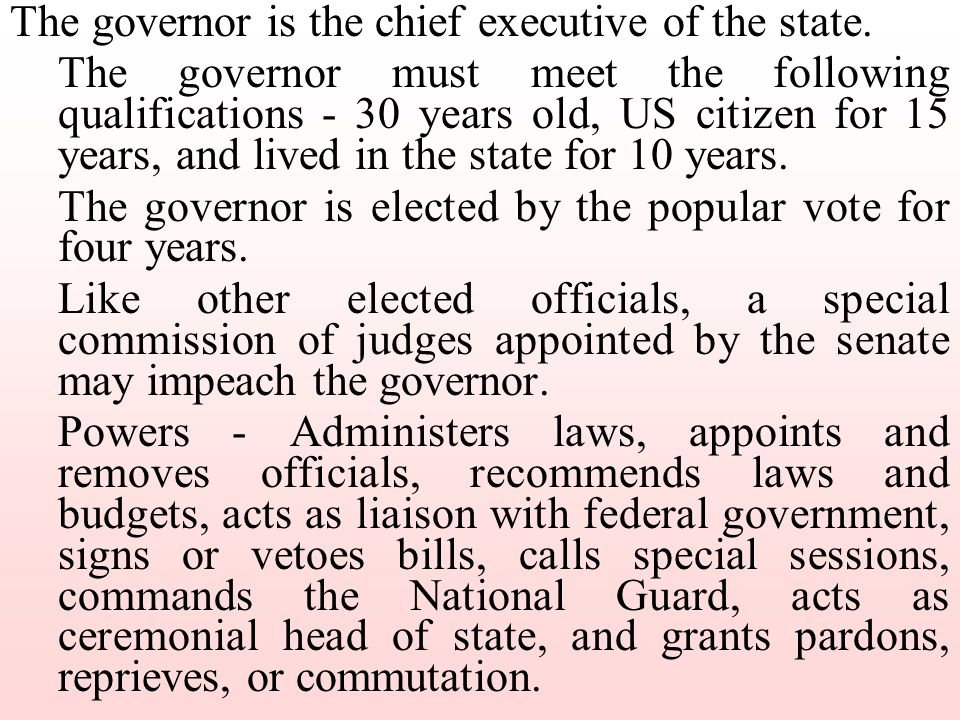 The governor is the chief executive of the state.
