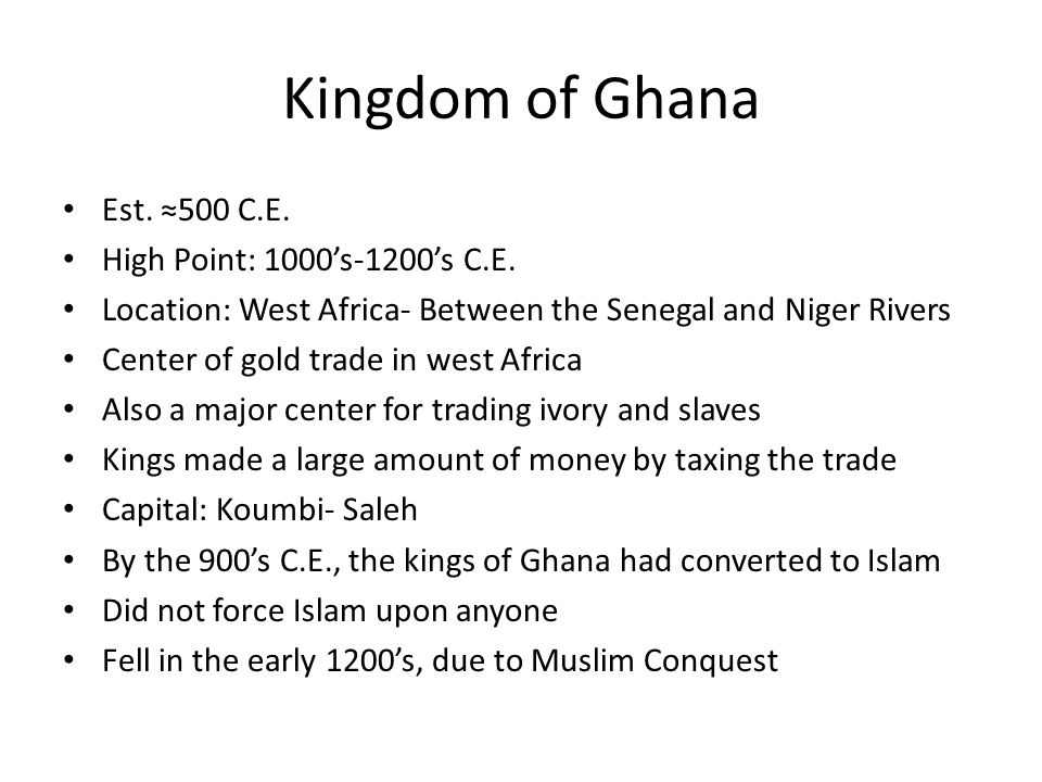 Kingdom of Ghana Est. ≈500 C.E. High Point: 1000's-1200's C.E.