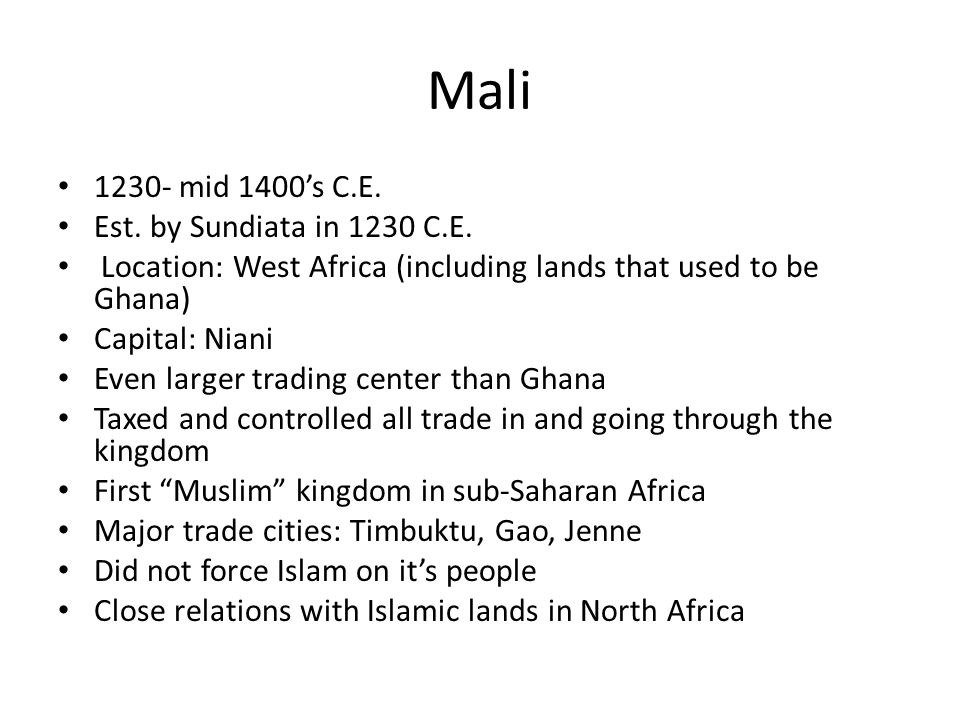 Mali 1230- mid 1400's C.E. Est. by Sundiata in 1230 C.E.