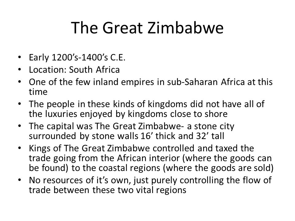 The Great Zimbabwe Early 1200's-1400's C.E. Location: South Africa
