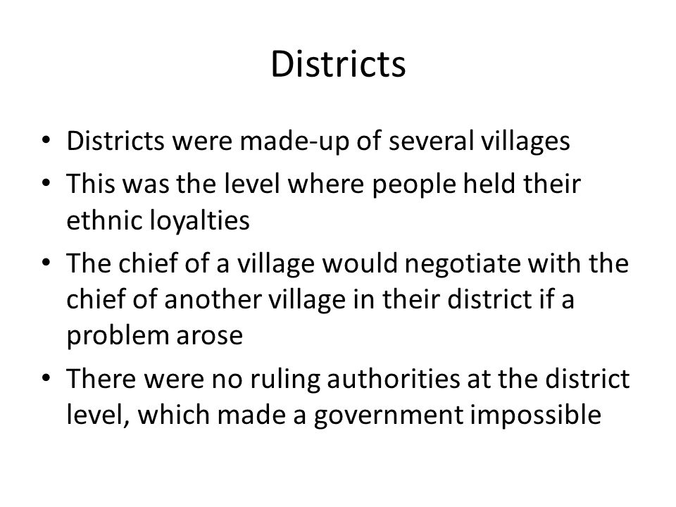 Districts Districts were made-up of several villages