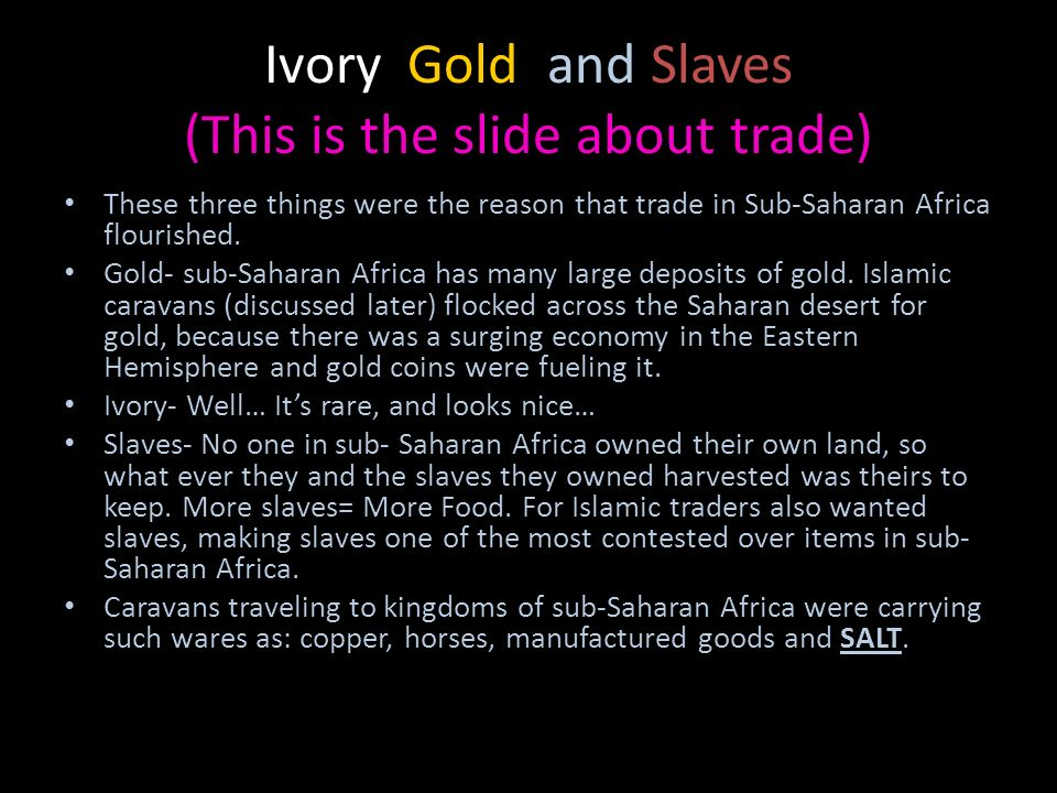 Ivory, Gold, and Slaves (This is the slide about trade)