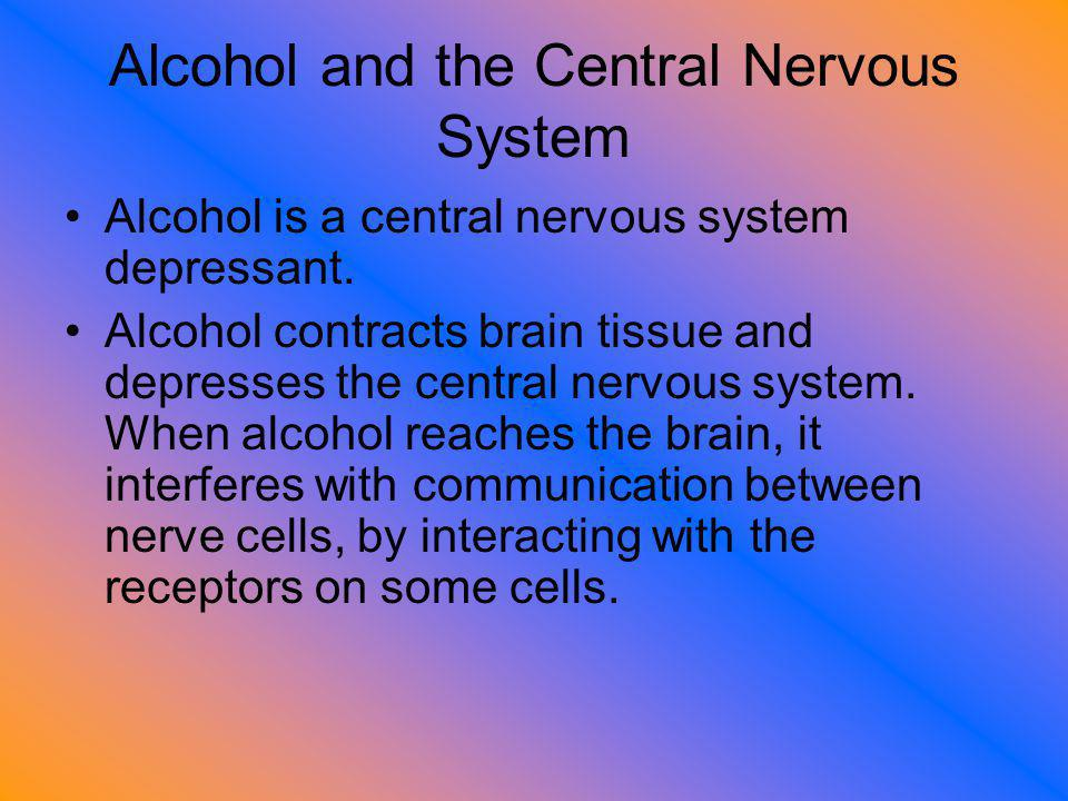 Alcohol and the Central Nervous System