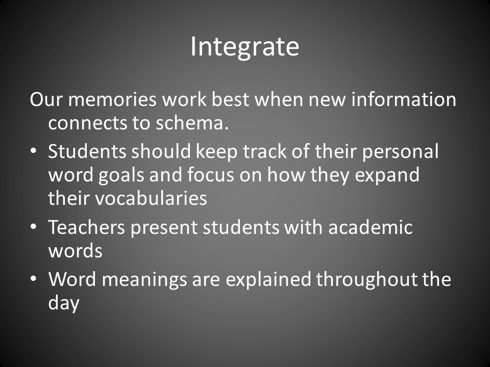 Integrate Our memories work best when new information connects to schema.