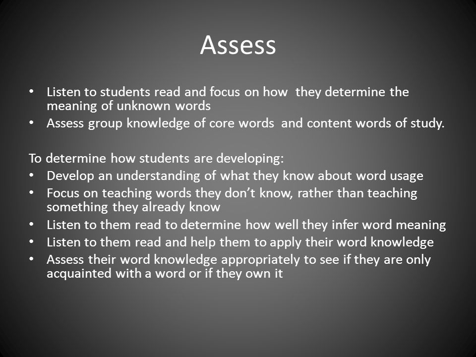 Assess Listen to students read and focus on how they determine the meaning of unknown words.