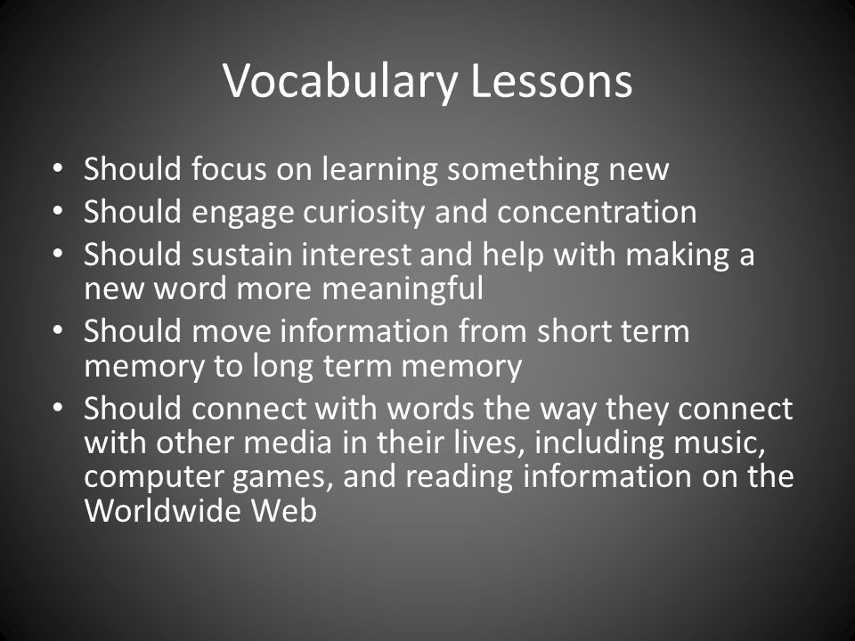 Vocabulary Lessons Should focus on learning something new