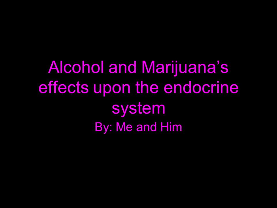 Alcohol and Marijuana's effects upon the endocrine system