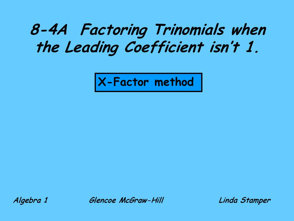 8-4A Factoring Trinomials when the Leading Coefficient isn't 1.