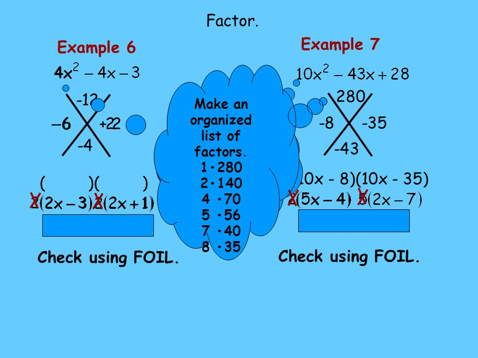 Factor. Example 6 Example 7 280 -12 - 6 -6 + 2 2 -8 -35 -4 -43