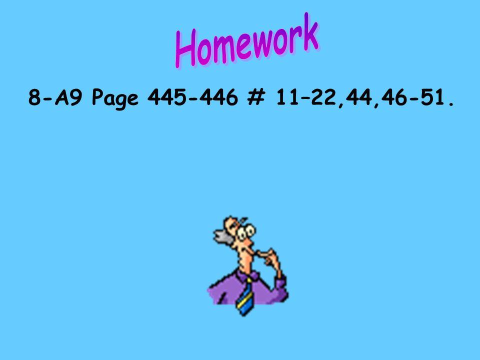 Homework 8-A9 Page 445-446 # 11–22,44,46-51.