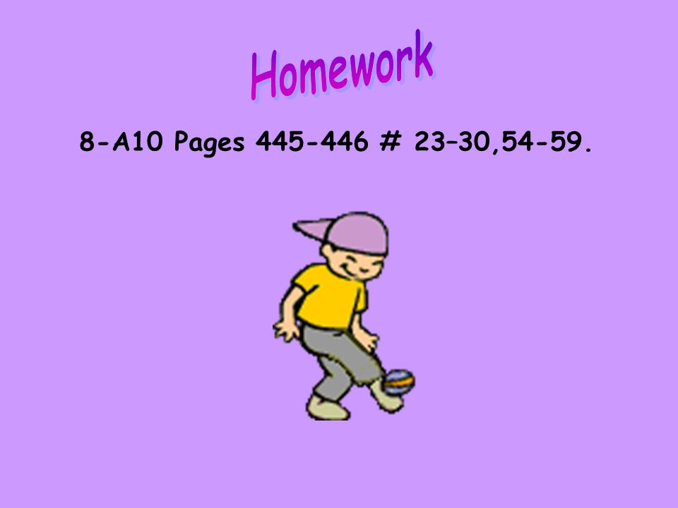 Homework 8-A10 Pages 445-446 # 23–30,54-59.