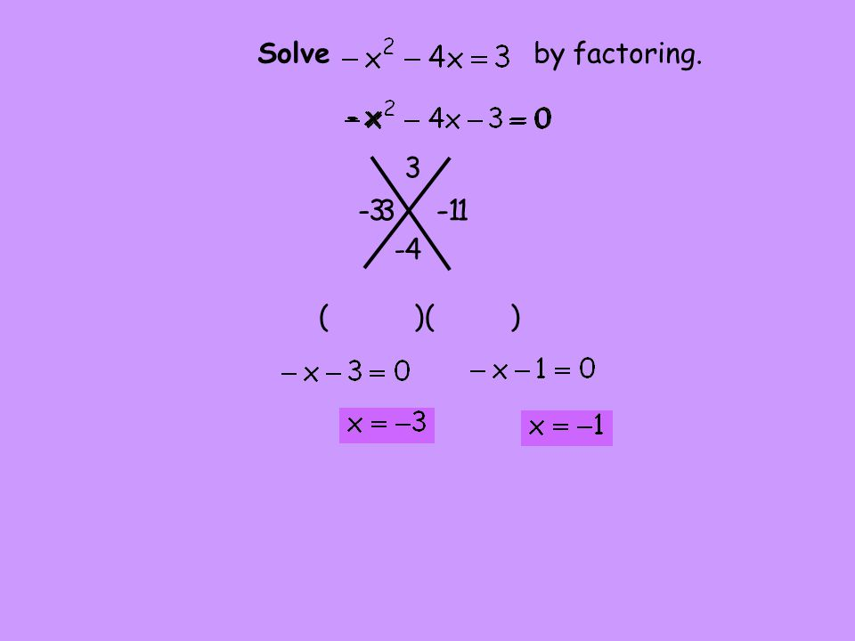 Solve by factoring. 3 - 3 -3 - 1 -1 -4 ( )( )