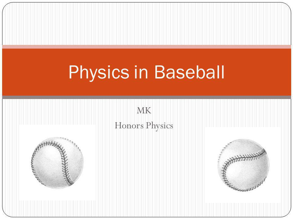 Physics in Baseball MK Honors Physics