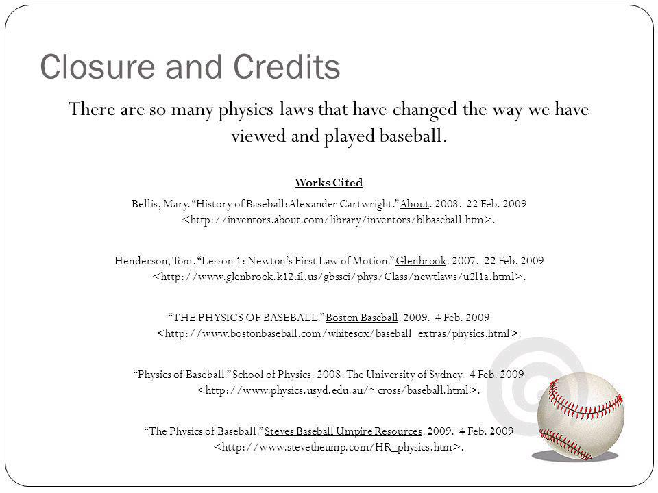 Closure and Credits There are so many physics laws that have changed the way we have viewed and played baseball.