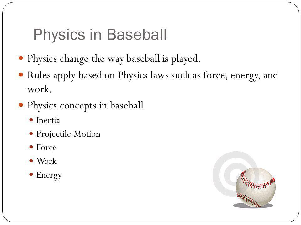 Physics in Baseball Physics change the way baseball is played.
