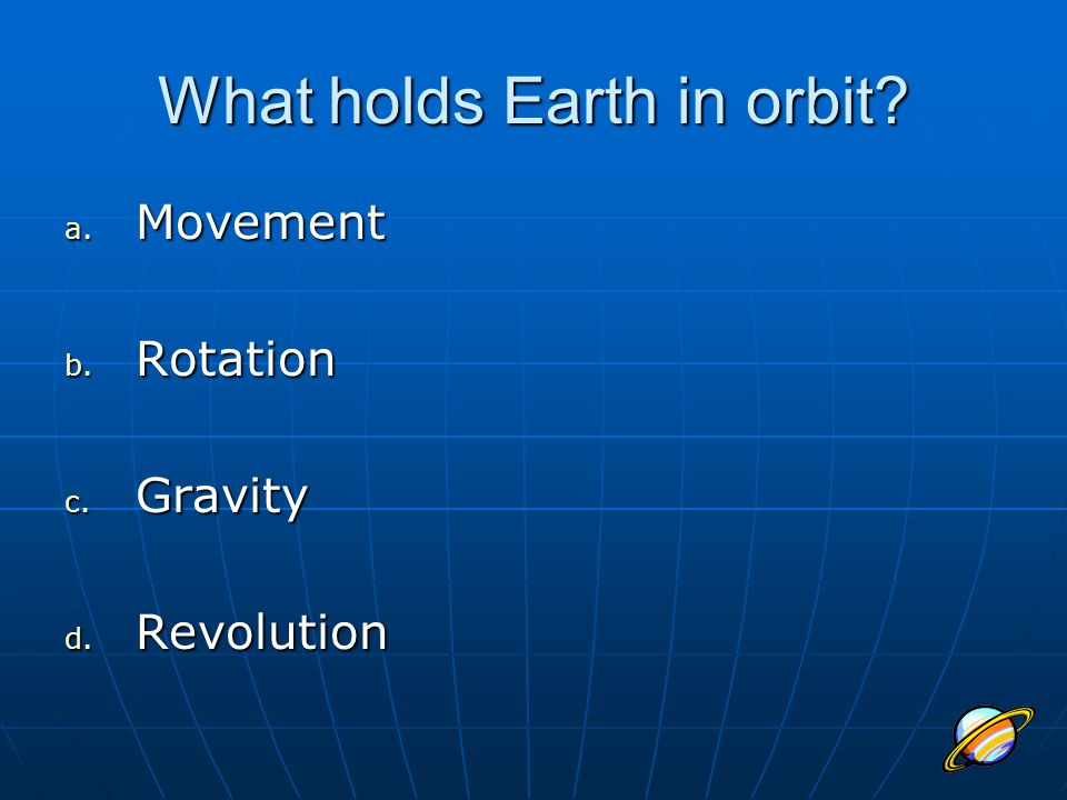 What holds Earth in orbit