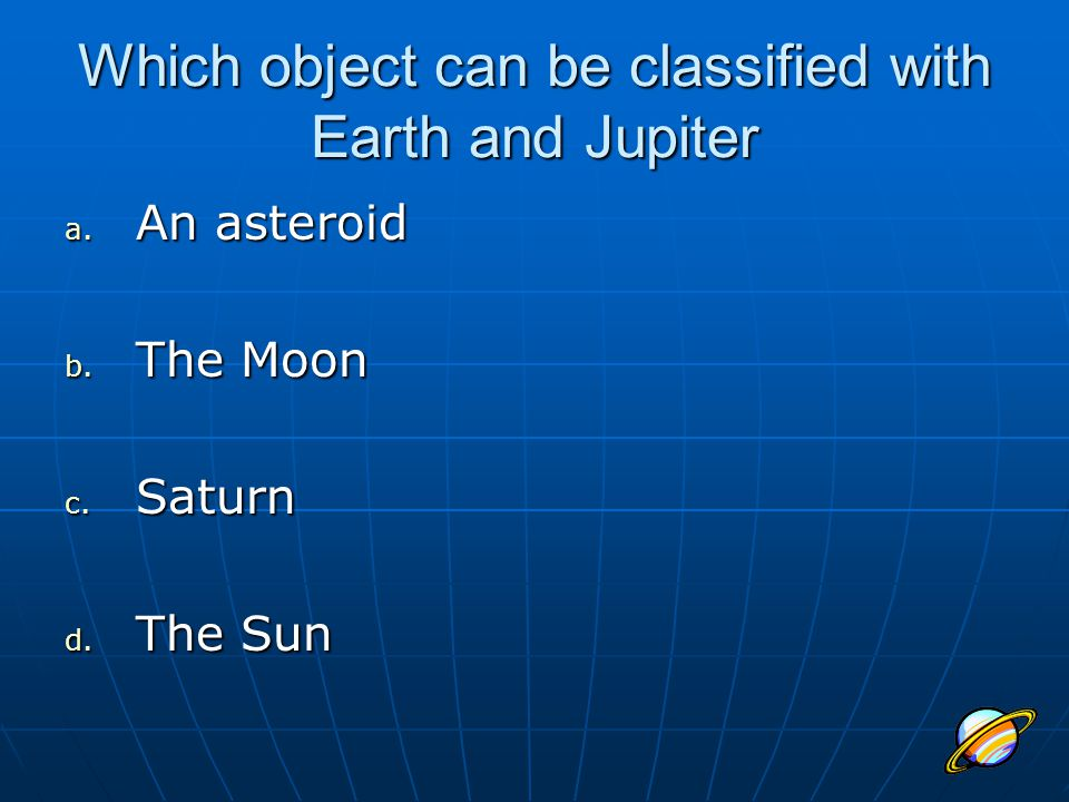 Which object can be classified with Earth and Jupiter