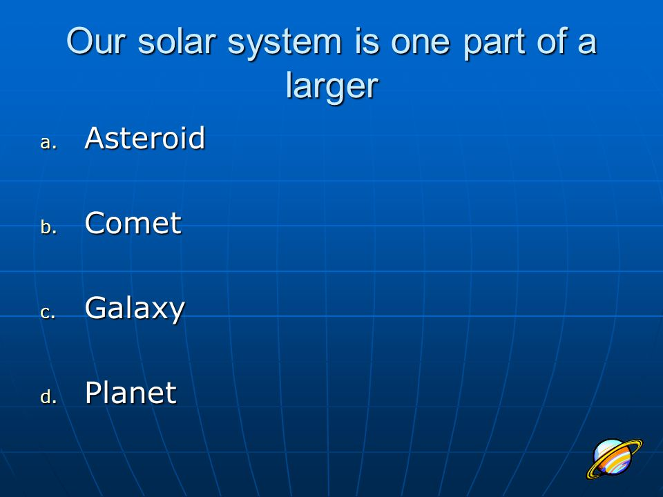 Our solar system is one part of a larger