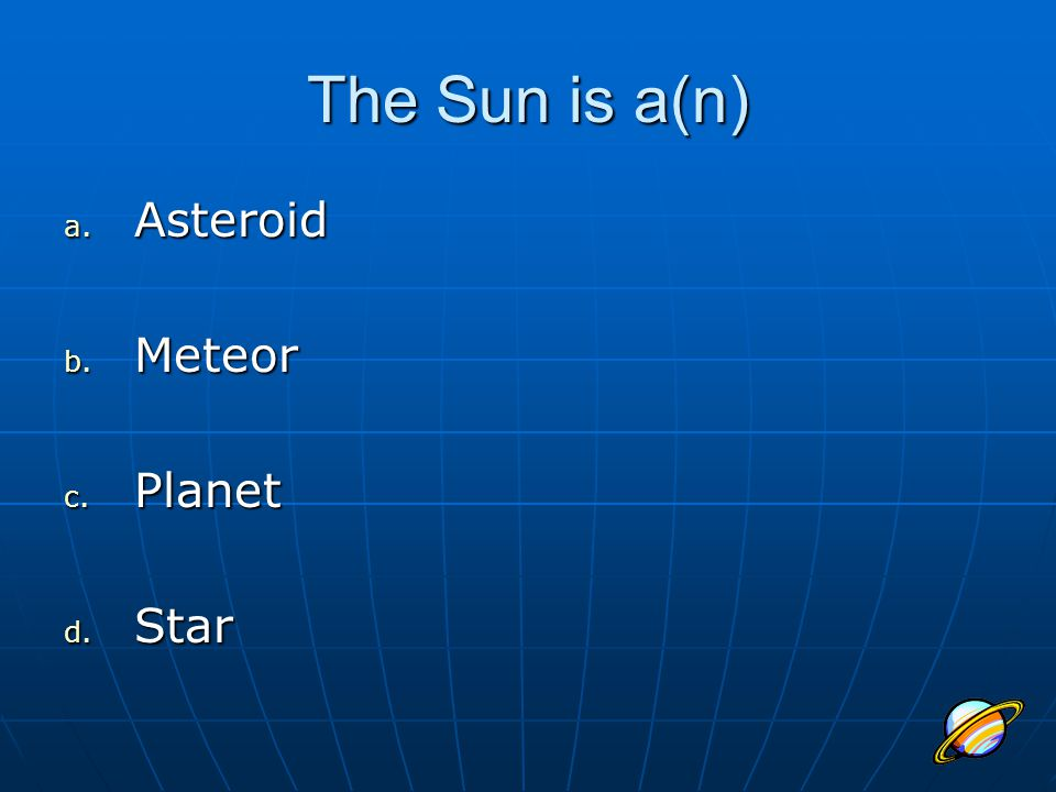 The Sun is a(n) Asteroid Meteor Planet Star