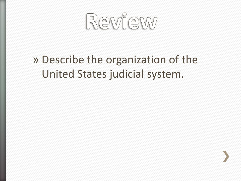 Review Describe the organization of the United States judicial system.