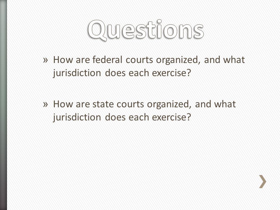 Questions How are federal courts organized, and what jurisdiction does each exercise