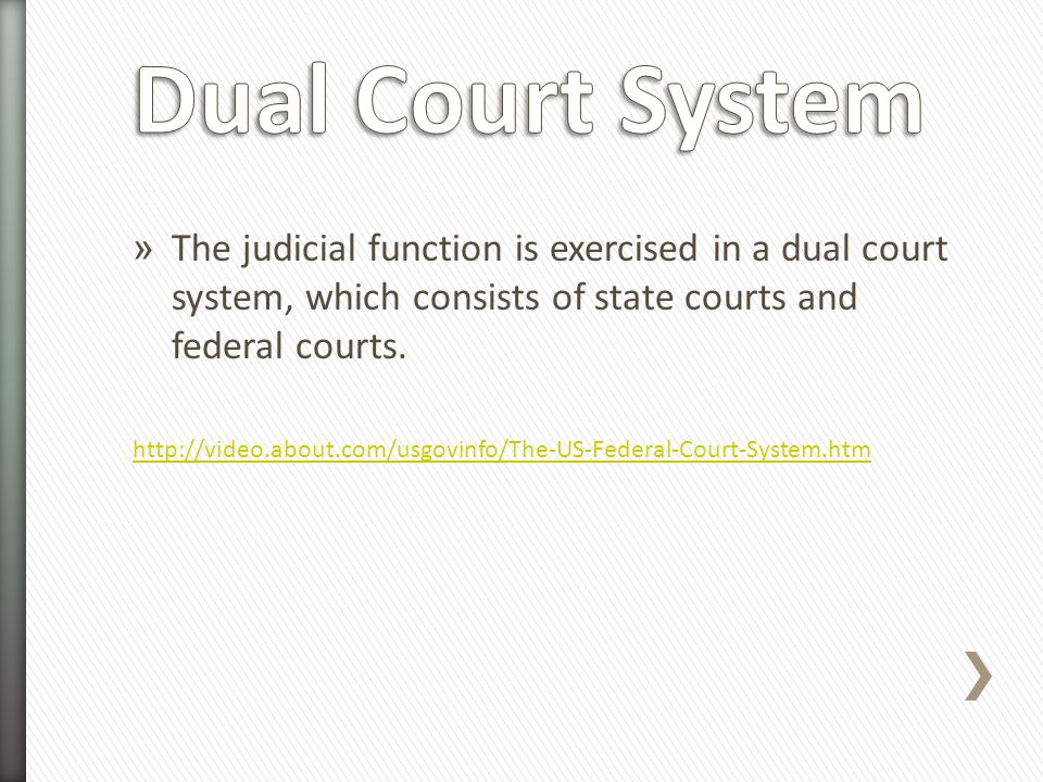 Dual Court System The judicial function is exercised in a dual court system, which consists of state courts and federal courts.