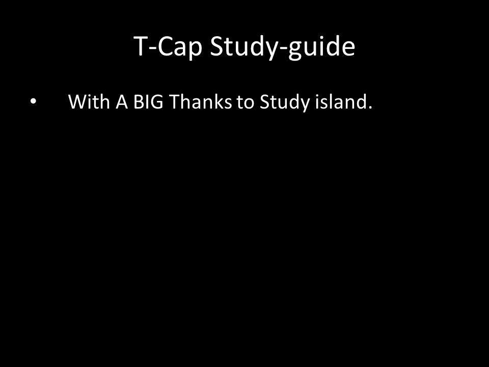 T-Cap Study-guide With A BIG Thanks to Study island.