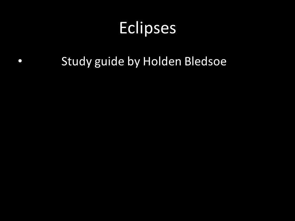 Eclipses Study guide by Holden Bledsoe