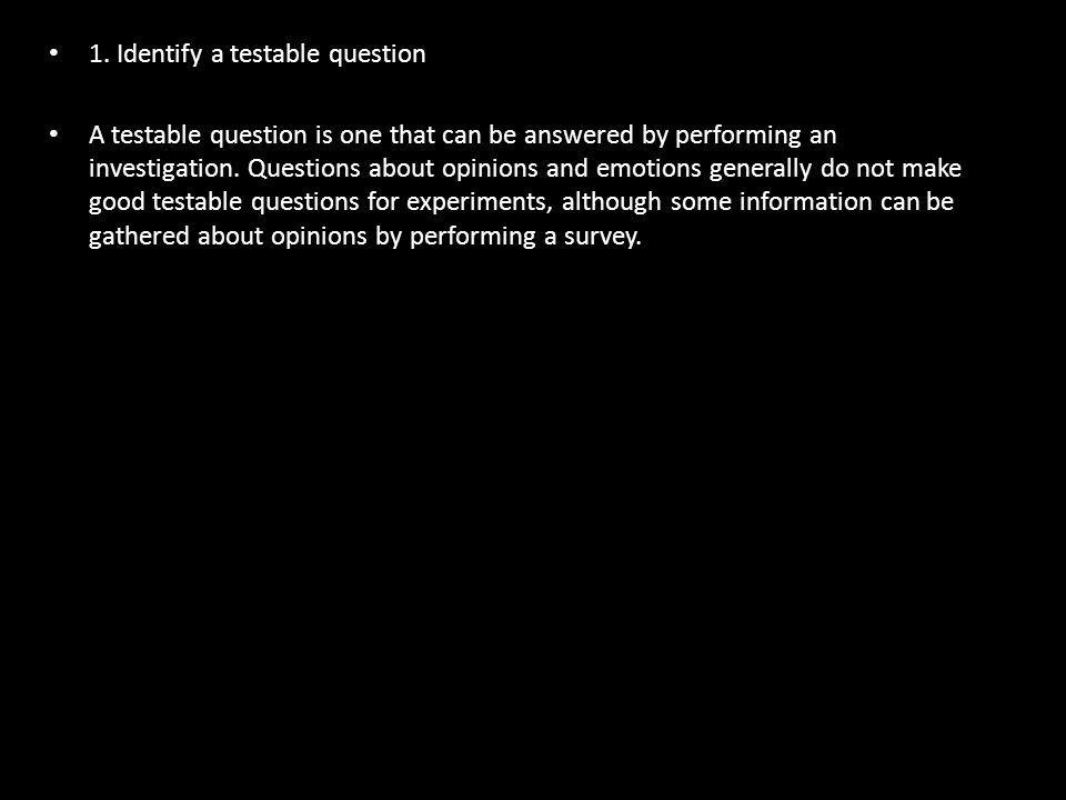1. Identify a testable question