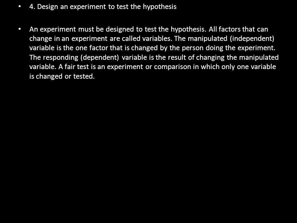 4. Design an experiment to test the hypothesis